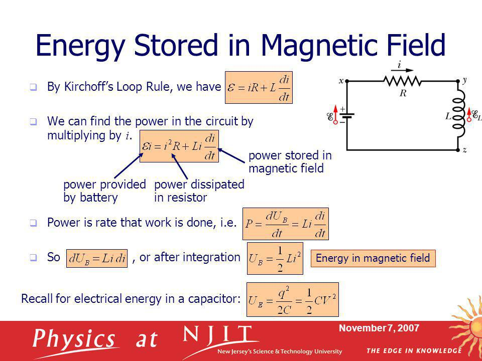 November 7, 2007 Energy Stored in Magnetic Field  By Kirchoff's Loop Rule, we have  We can find the power in the circuit by multiplying by i.