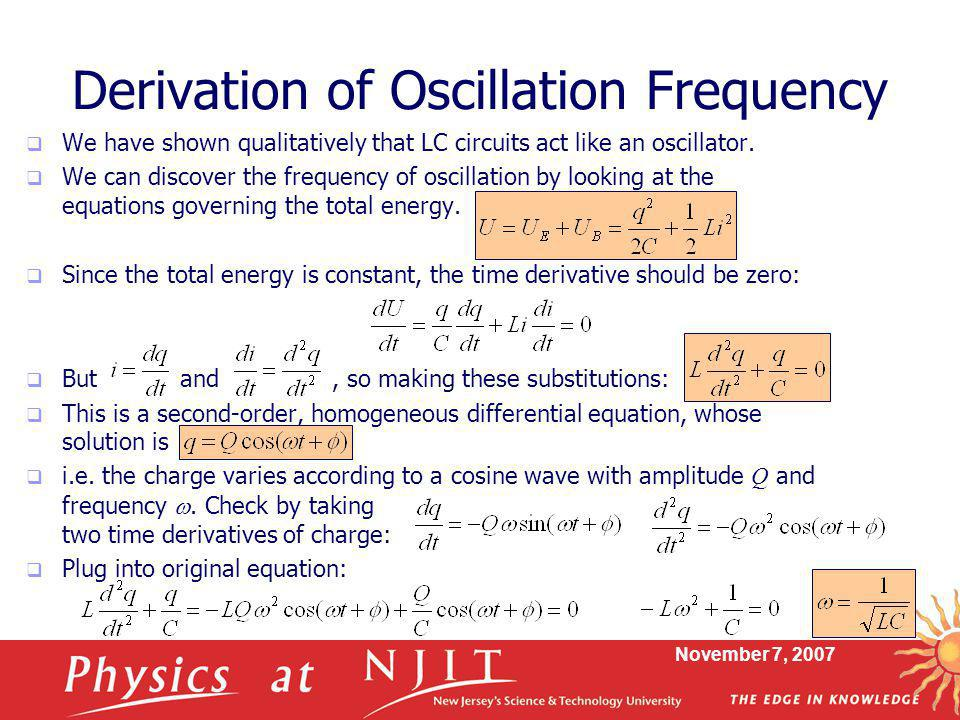 November 7, 2007 Derivation of Oscillation Frequency  We have shown qualitatively that LC circuits act like an oscillator.