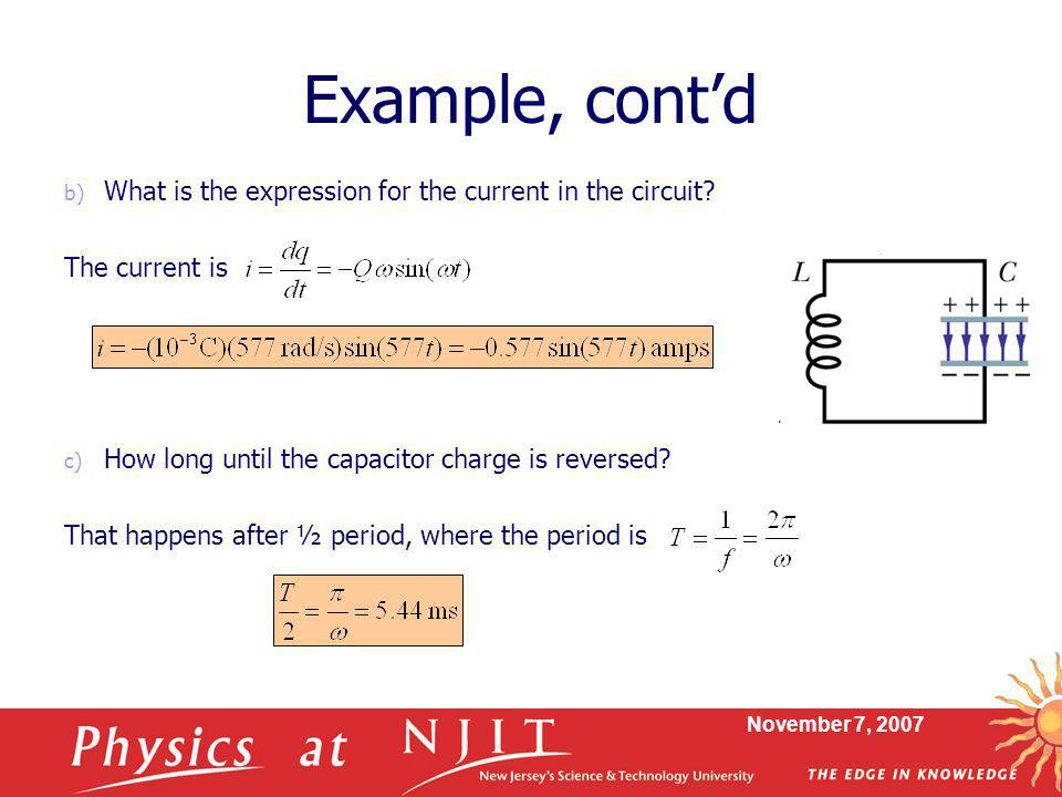 November 7, 2007 Example, cont'd b) What is the expression for the current in the circuit.
