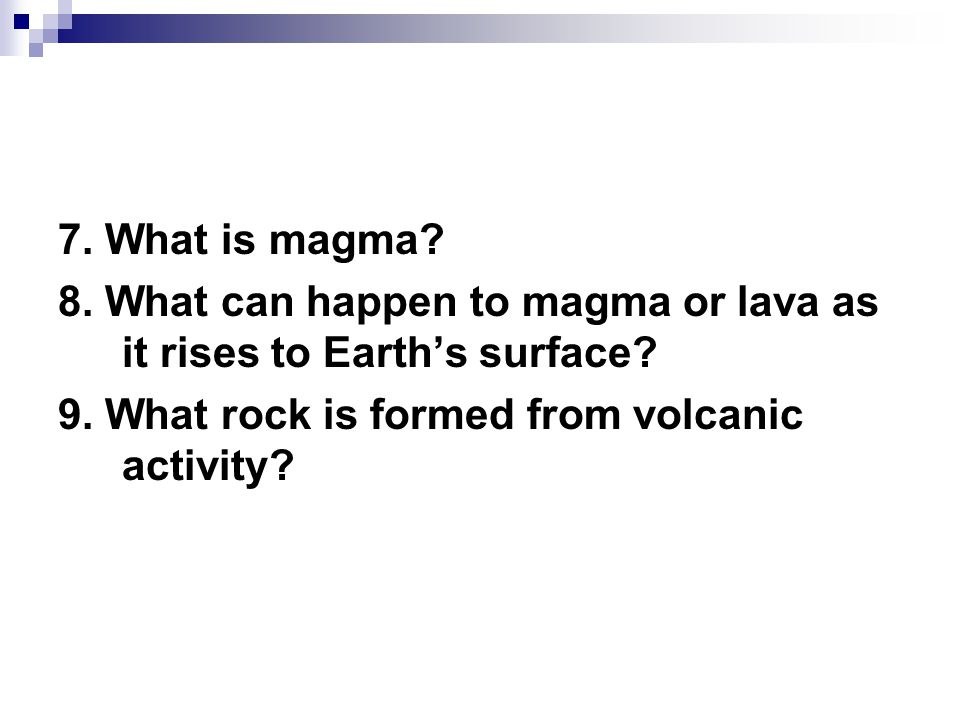 7. What is magma. 8. What can happen to magma or lava as it rises to Earth's surface.
