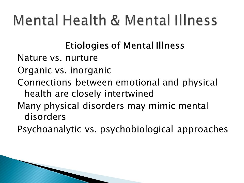 Etiologies of Mental Illness Nature vs. nurture Organic vs.