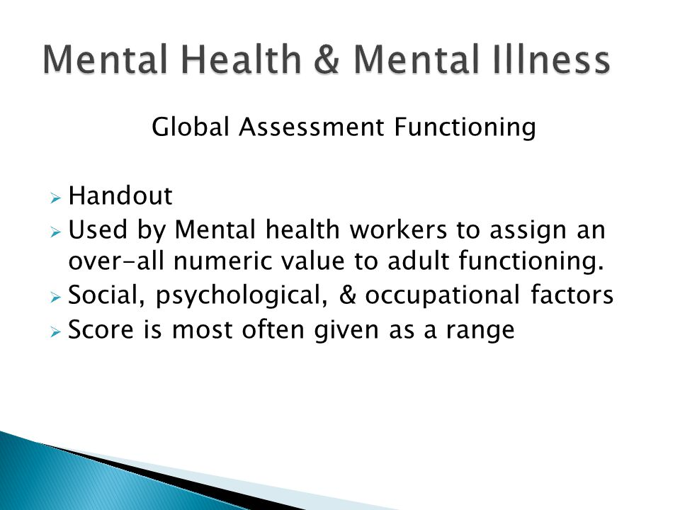 Global Assessment Functioning  Handout  Used by Mental health workers to assign an over-all numeric value to adult functioning.