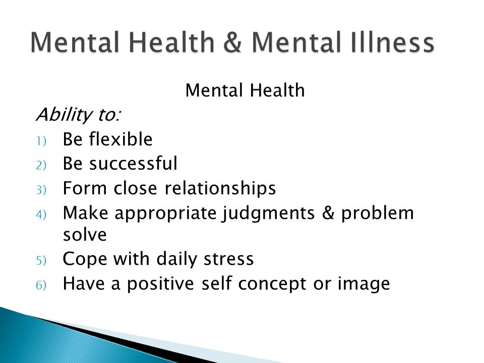 Mental Illness Impaired ability to: 1) Think &/or feel 2) Make appropriate judgments 3) Adapt and cope with reality 4) Forming close personal relationships