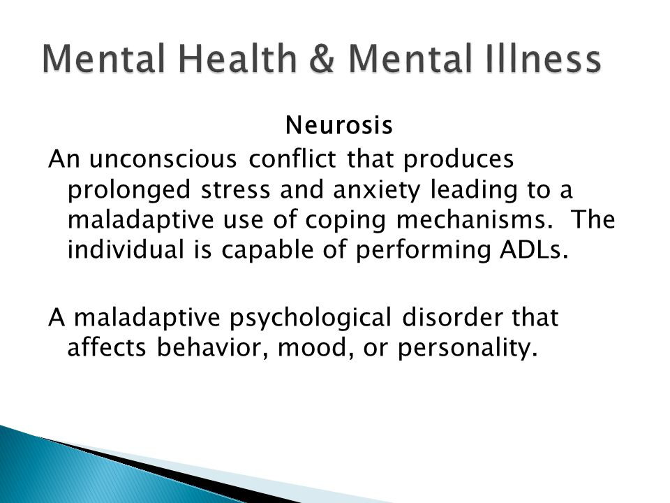 Neurosis An unconscious conflict that produces prolonged stress and anxiety leading to a maladaptive use of coping mechanisms.