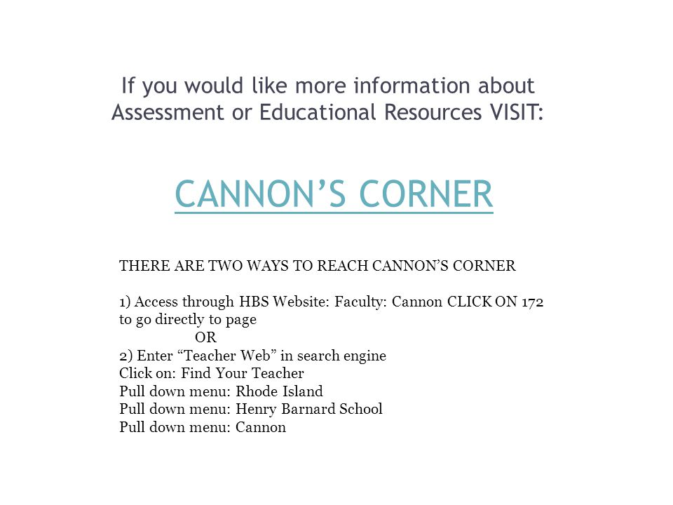 If you would like more information about Assessment or Educational Resources VISIT: CANNON'S CORNERCANNON'S CORNER THERE ARE TWO WAYS TO REACH CANNON'