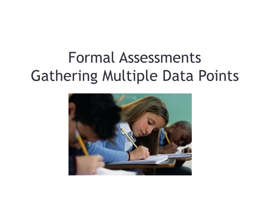 Formal Assessments Gathering Multiple Data Points