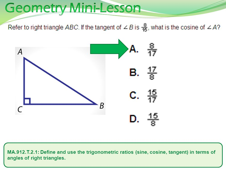 MA.912.T.2.1: Define and use the trigonometric ratios (sine, cosine, tangent) in terms of angles of right triangles.