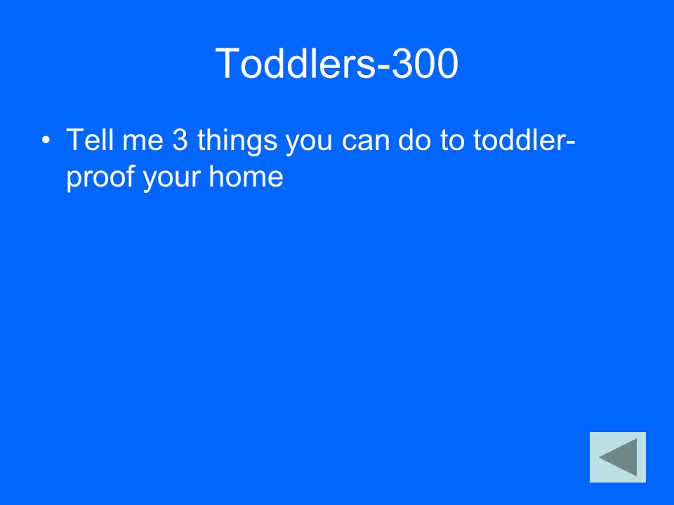 Toddlers-300 Tell me 3 things you can do to toddler- proof your home