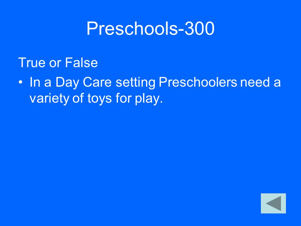 Preschools-300 True or False In a Day Care setting Preschoolers need a variety of toys for play.