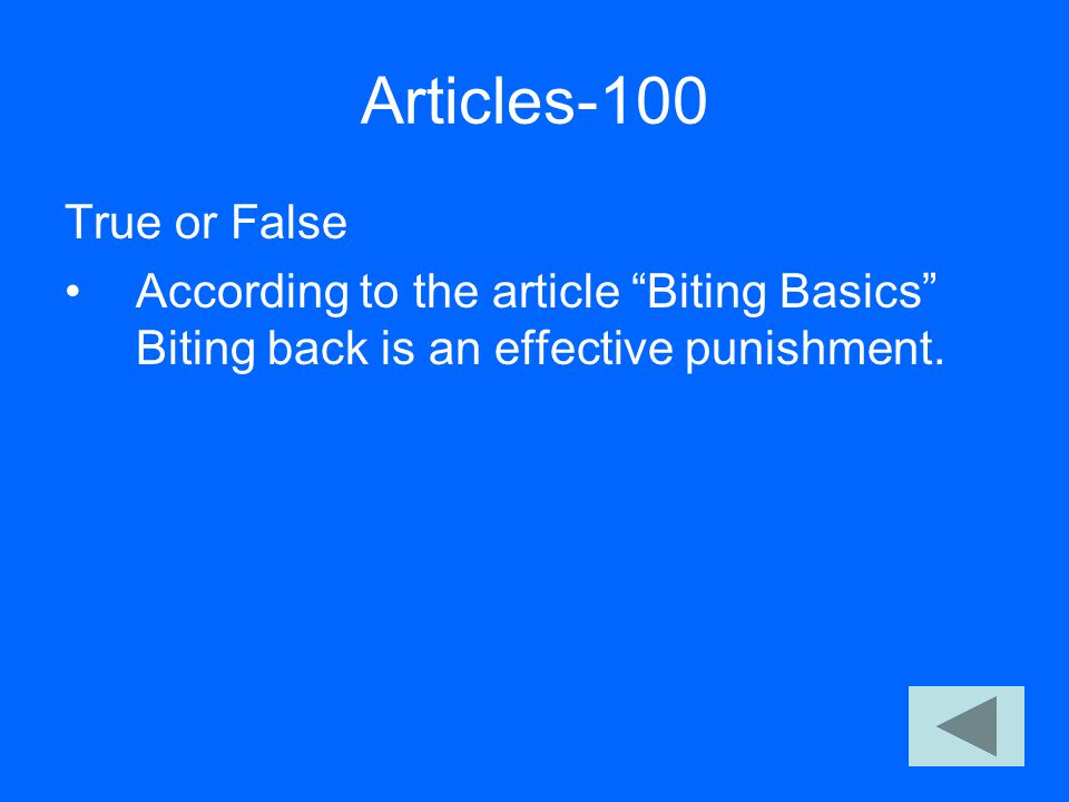 "Articles-100 True or False According to the article ""Biting Basics"" Biting back is an effective punishment."