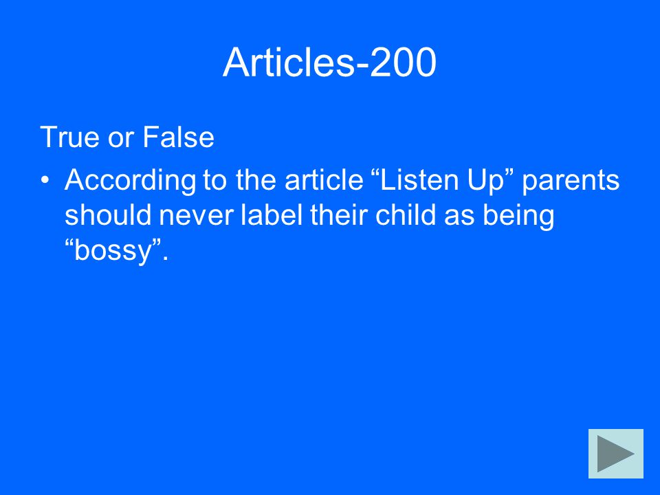 "Articles-200 True or False According to the article ""Listen Up"" parents should never label their child as being ""bossy""."