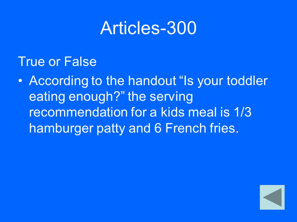 "Articles-300 True or False According to the handout ""Is your toddler eating enough?"" the serving recommendation for a kids meal is 1/3 hamburger patty"