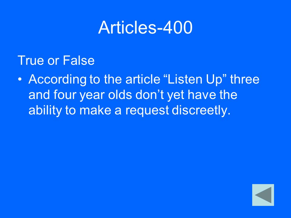 "Articles-400 True or False According to the article ""Listen Up"" three and four year olds don't yet have the ability to make a request discreetly."