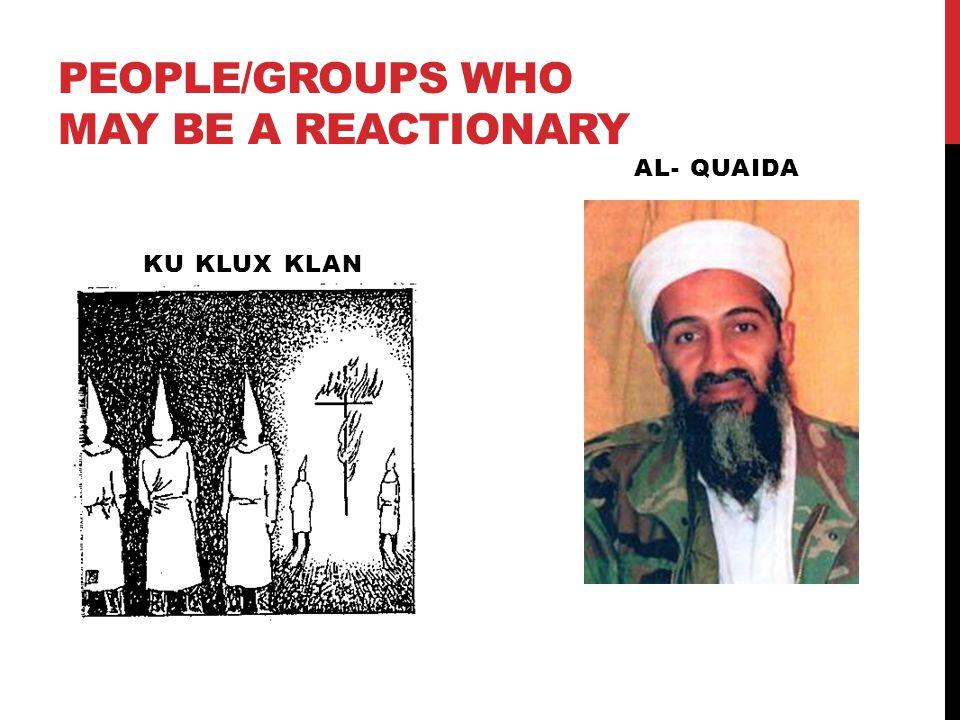 PEOPLE/GROUPS WHO MAY BE A REACTIONARY KU KLUX KLAN AL- QUAIDA