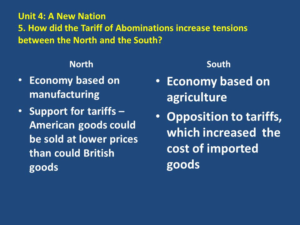 Unit 4: A New Nation 5. How did the Tariff of Abominations increase tensions between the North and the South? North Economy based on manufacturing Sup