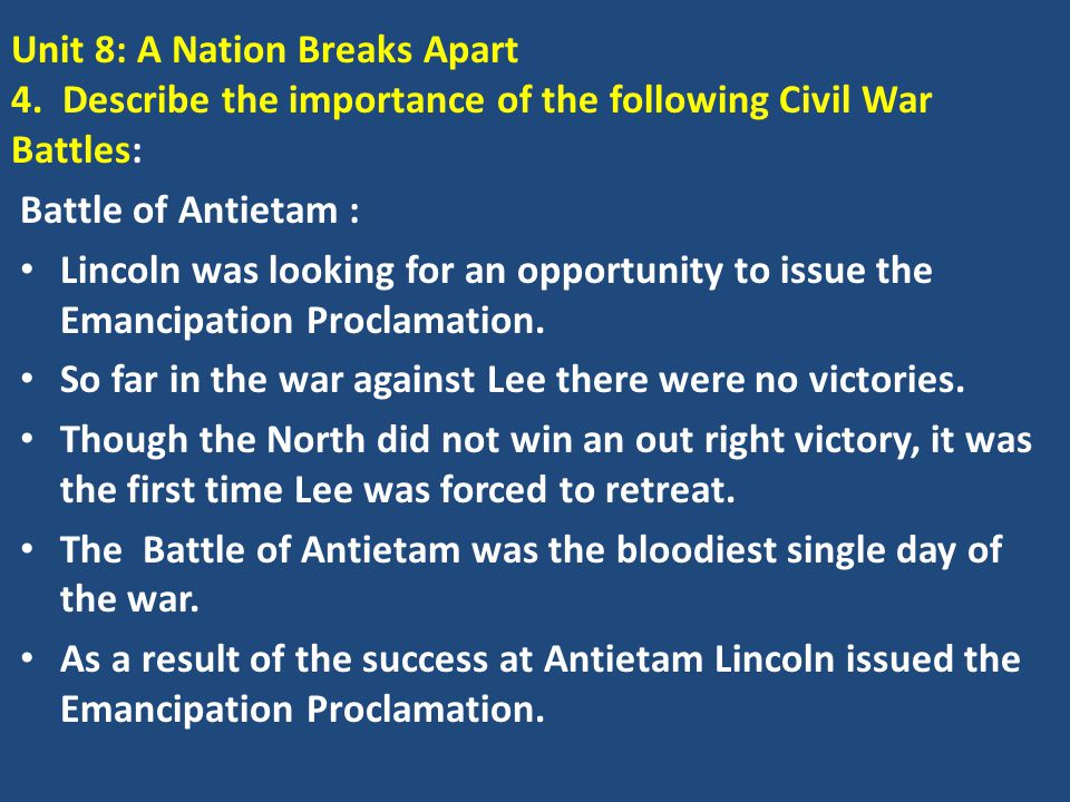 Unit 8: A Nation Breaks Apart 4. Describe the importance of the following Civil War Battles: Battle of Antietam : Lincoln was looking for an opportuni