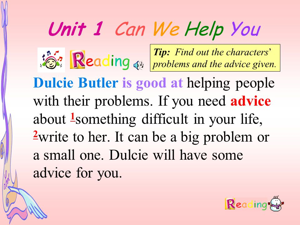Unit 1 Can We Help You eading Dulcie Butler is good at helping people with their problems.