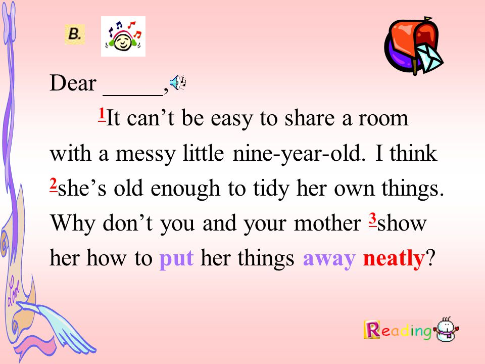 Dear, 1 It can't be easy to share a room with a messy little nine-year-old.