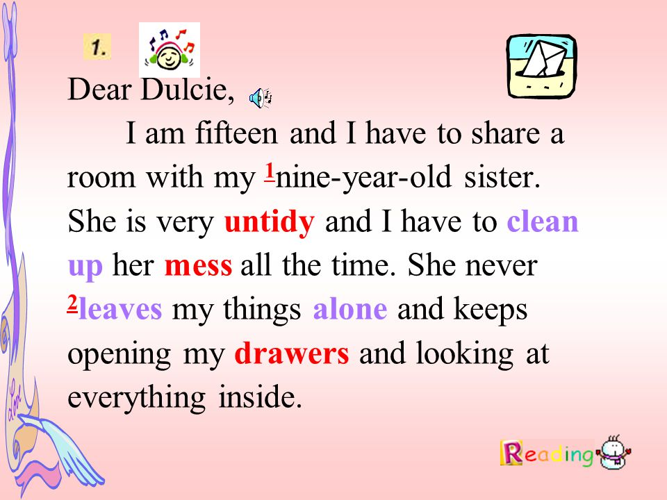 Dear Dulcie, I am fifteen and I have to share a room with my 1 nine-year-old sister.