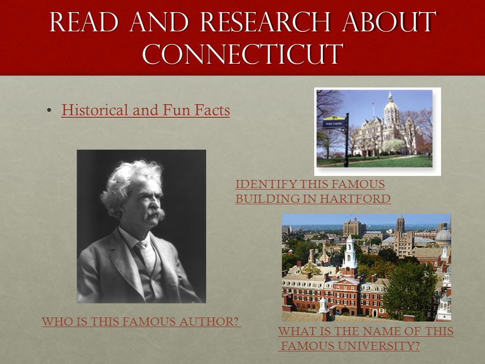Read and research about connecticut Historical and Fun FactsHistorical and Fun FactsHistorical and Fun FactsHistorical and Fun Facts IDENTIFY THIS FAMOUS BUILDING IN HARTFORD WHAT IS THE NAME OF THIS FAMOUS UNIVERSITY.