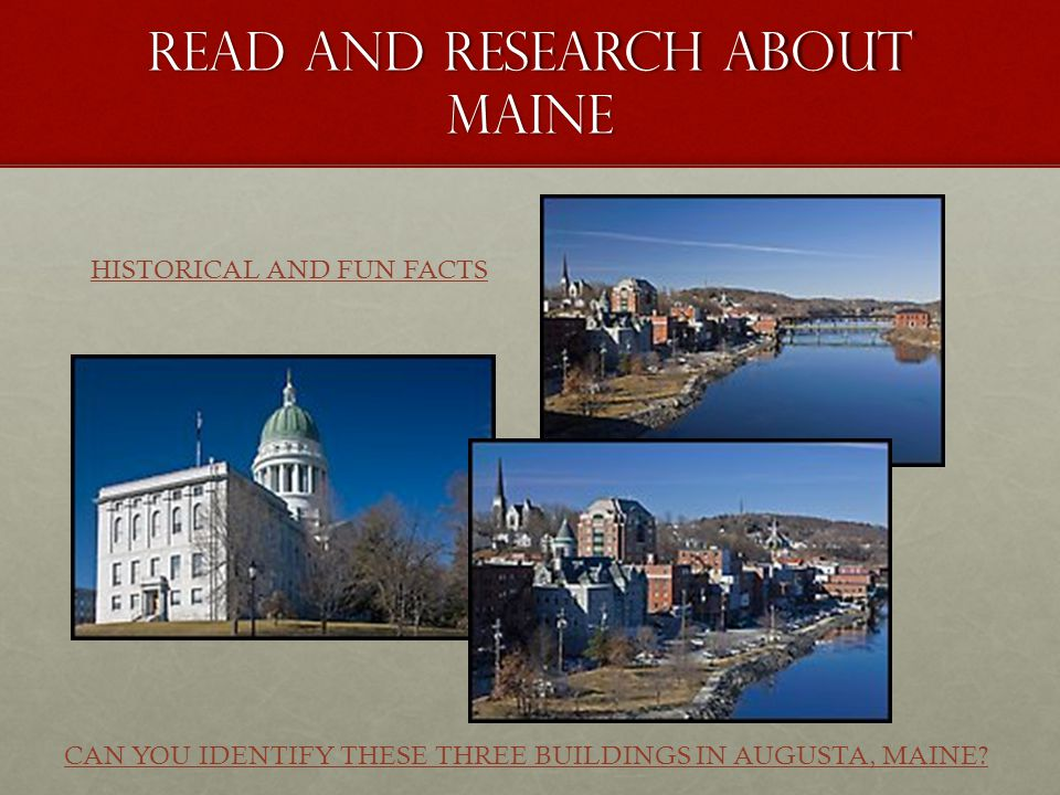 READ AND RESEARCH ABOUT MAINE HISTORICAL AND FUN FACTS CAN YOU IDENTIFY THESE THREE BUILDINGS IN AUGUSTA, MAINE