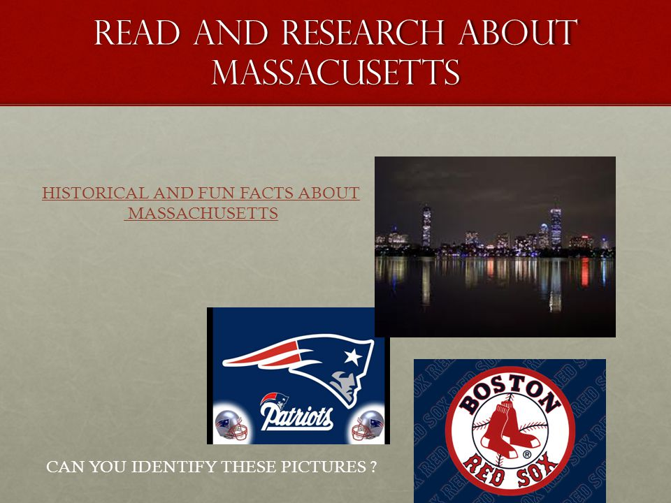 READ AND RESEARCH ABOUT MASSACUSETTS HISTORICAL AND FUN FACTS ABOUT MASSACHUSETTS CAN YOU IDENTIFY THESE PICTURES