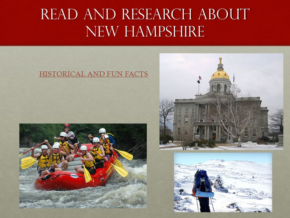 READ AND RESEARCH ABOUT NEW HAMPSHIRE HISTORICAL AND FUN FACTS