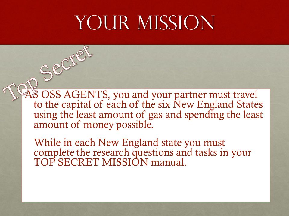 YOUR MISSION AS OSS AGENTS, you and your partner must travel to the capital of each of the six New England States using the least amount of gas and spending the least amount of money possible.
