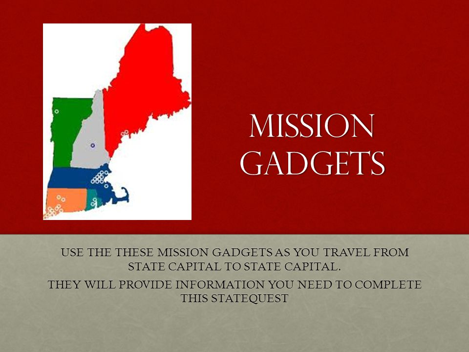 Mission Gadgets USE THE THESE MISSION GADGETS AS YOU TRAVEL FROM STATE CAPITAL TO STATE CAPITAL.