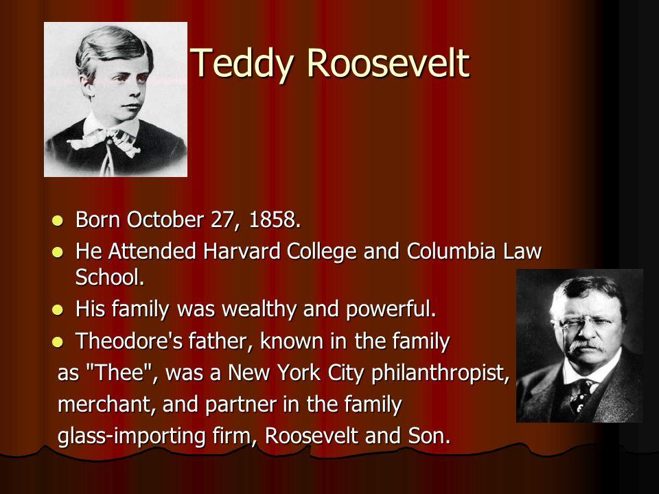 Teddy Roosevelt Born October 27, 1858. Born October 27, 1858.