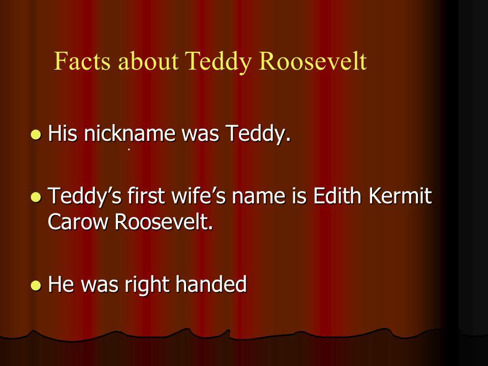 His nickname was Teddy. His nickname was Teddy.