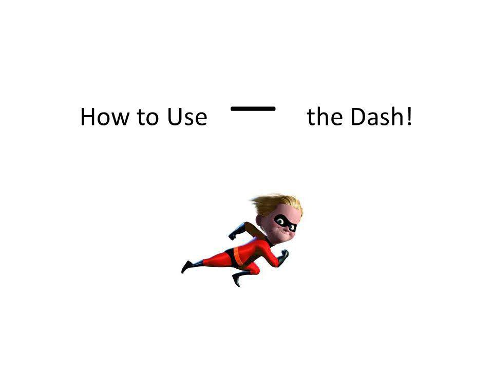 Know the kinds of dashes A dash is noticeably longer than a hyphen.