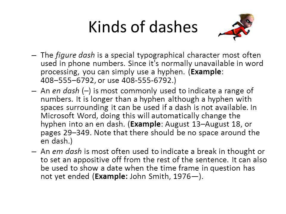 The en dash An en dash, roughly the width of an n, is a little longer than a hyphen.