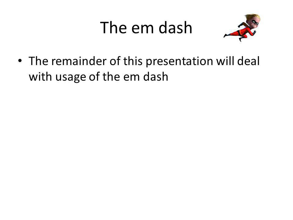 Identify an independent clause Before you begin using an em dash in a sentence, you must know what an independent clause is.