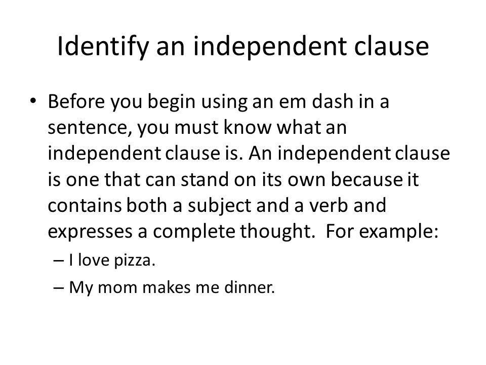 Use the em dash Understanding how to identify an independent clause, you re ready to begin using a dash.