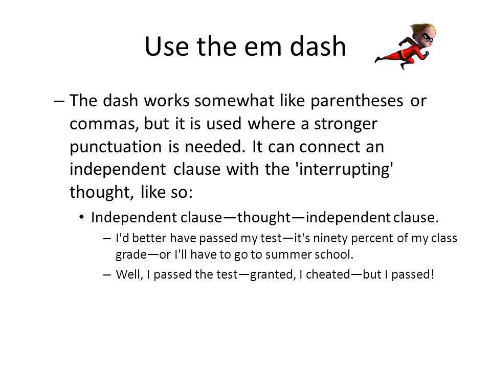 Use the em dash – Or like so: Independent clause—thought.