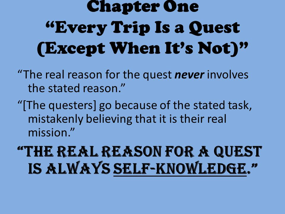 "Chapter One ""Every Trip Is a Quest (Except When It's Not)"" ""The real reason for the quest never involves the stated reason."" ""[The questers] go becaus"