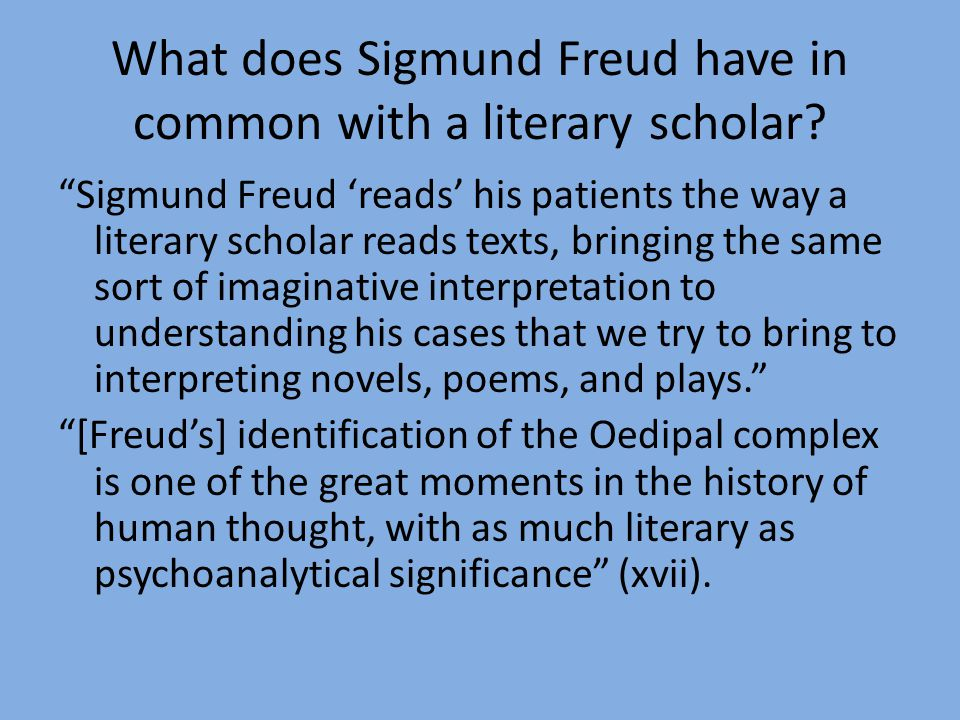 "What does Sigmund Freud have in common with a literary scholar? ""Sigmund Freud 'reads' his patients the way a literary scholar reads texts, bringing t"