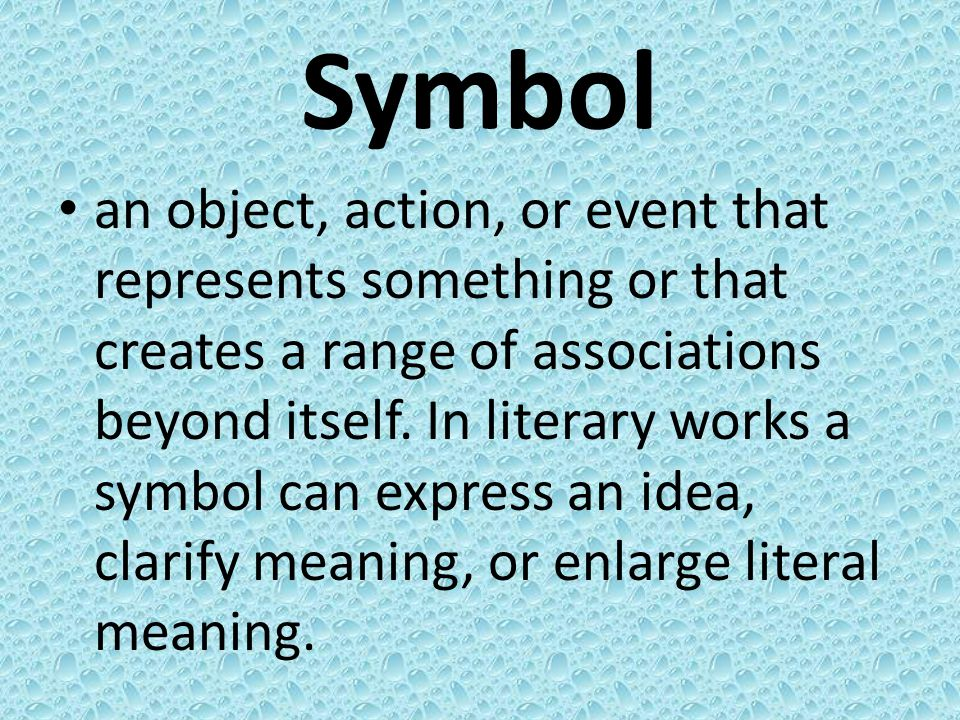Symbol an object, action, or event that represents something or that creates a range of associations beyond itself.