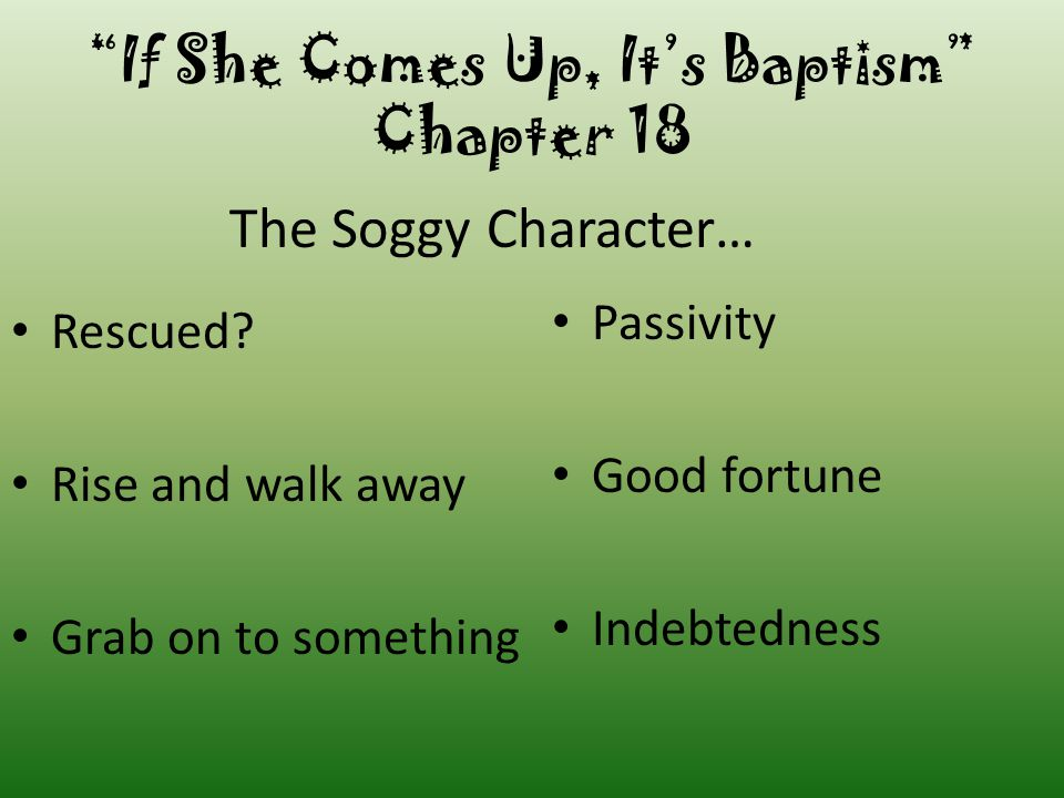 If She Comes Up, It's Baptism Chapter 18 Have you even noticed how much literary characters get wet.
