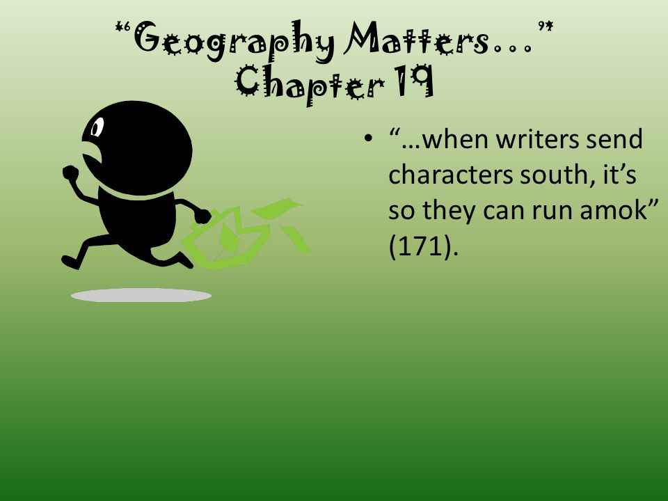 """Geography Matters…"" Chapter 19 Geography is hills, mountains, lakes, etc. Geography in literature is more than PLACE It includes economics, politics,"