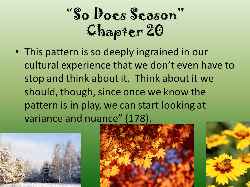 """So Does Season"" Chapter 20 For about as long as anyone's been writing anything, the seasons have stood for the same set of meanings. Maybe it's hardw"