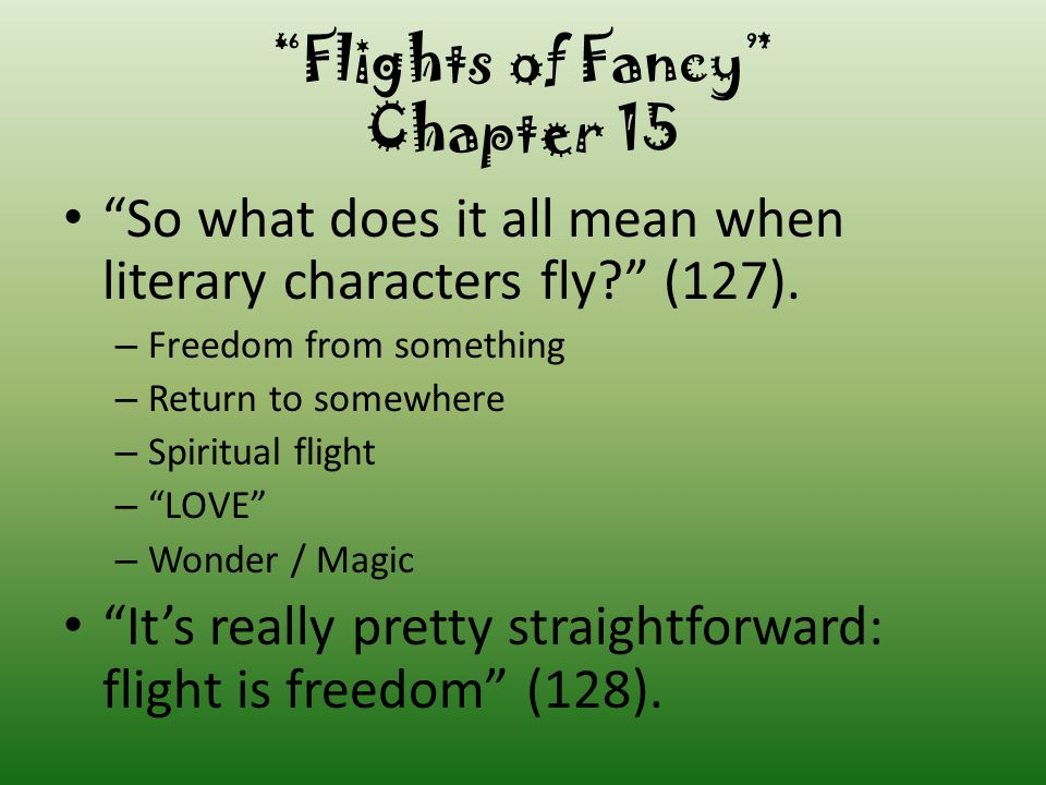 Flights of Fancy Chapter 15 …when we see a person suspended in the air, even briefly, he is one or more of the following: 1) a superhero 2) a ski jumper 3) crazy (redundant if also number 2) 4) fictional 5) a circus act, departing a cannon 6) suspended on wires 7) an angel 8) heavily symbolic (126).