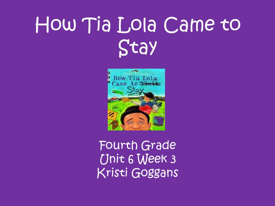 How Tia Lola Came to Stay Fourth Grade Unit 6 Week 3 Kristi Goggans