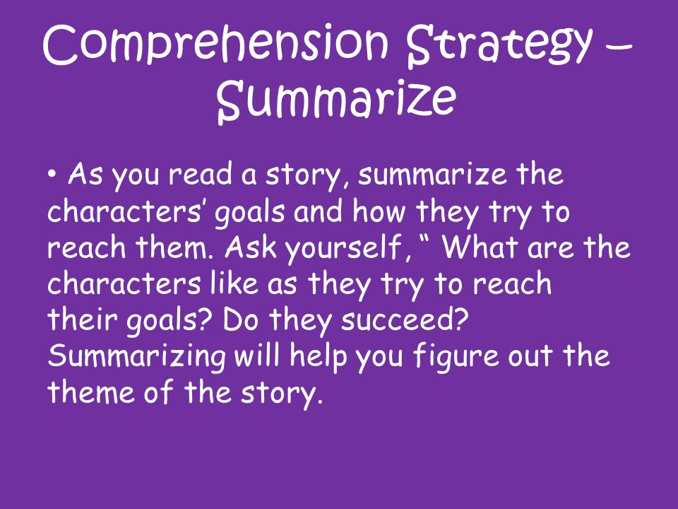Comprehension Strategy – Summarize As you read a story, summarize the characters' goals and how they try to reach them.