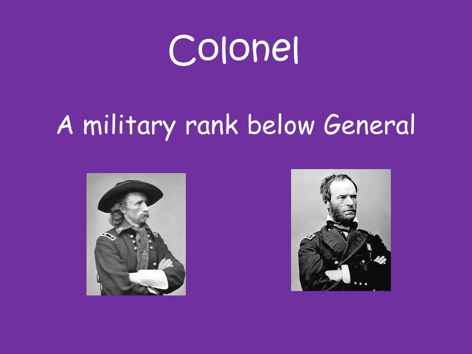 Colonel A military rank below General