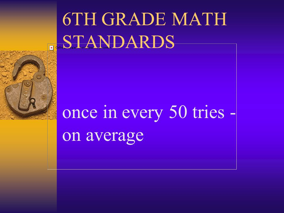 6TH GRADE MATH STANDARDS Determines probabilities and uses these to make predictions.