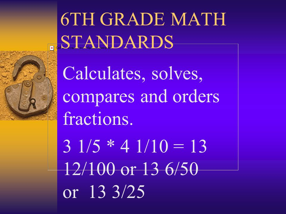 6TH GRADE MATH STANDARDS Calculates, solves, compares and orders decimals.