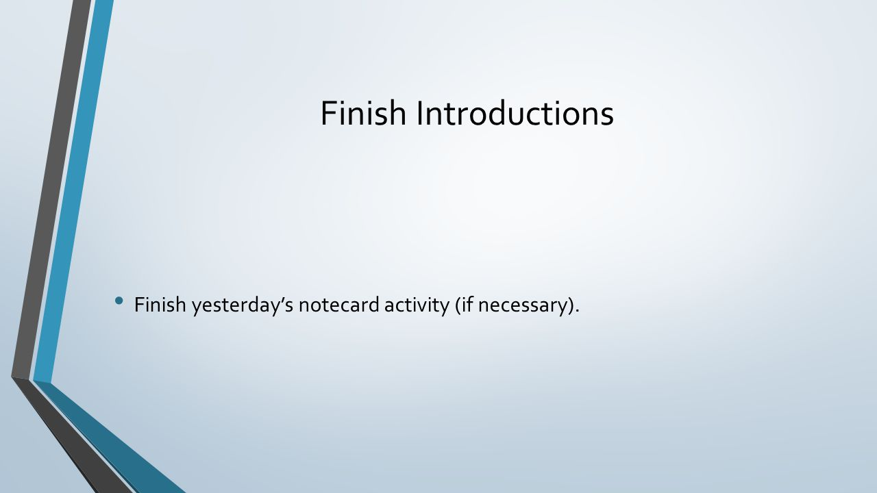 Finish Introductions Finish yesterday's notecard activity (if necessary).