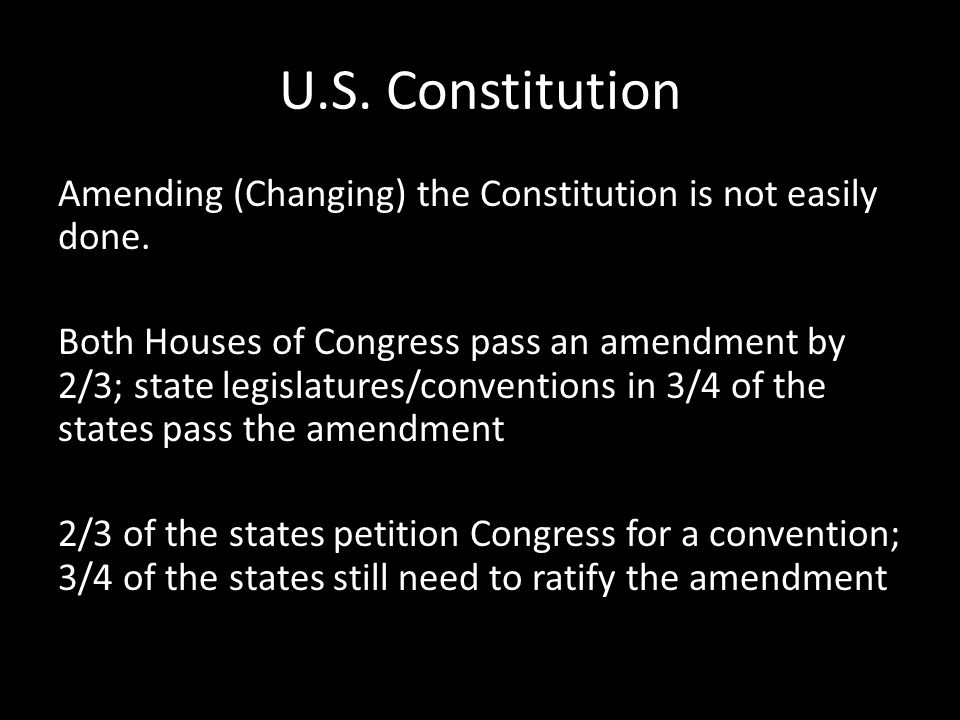 U.S.Constitution Amending (Changing) the Constitution is not easily done.